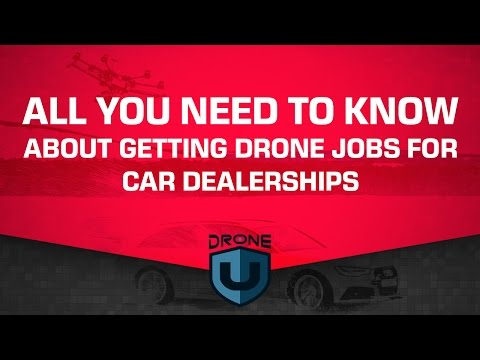 All you need to know about getting drone jobs for car dealerships