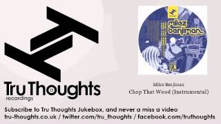 Milez Benjiman - Chop That Wood - Instrumental - Tru Thoughts Jukebox