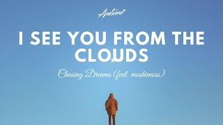 Chasing Dreams - I See You From The Clouds (feat. moshimoss)