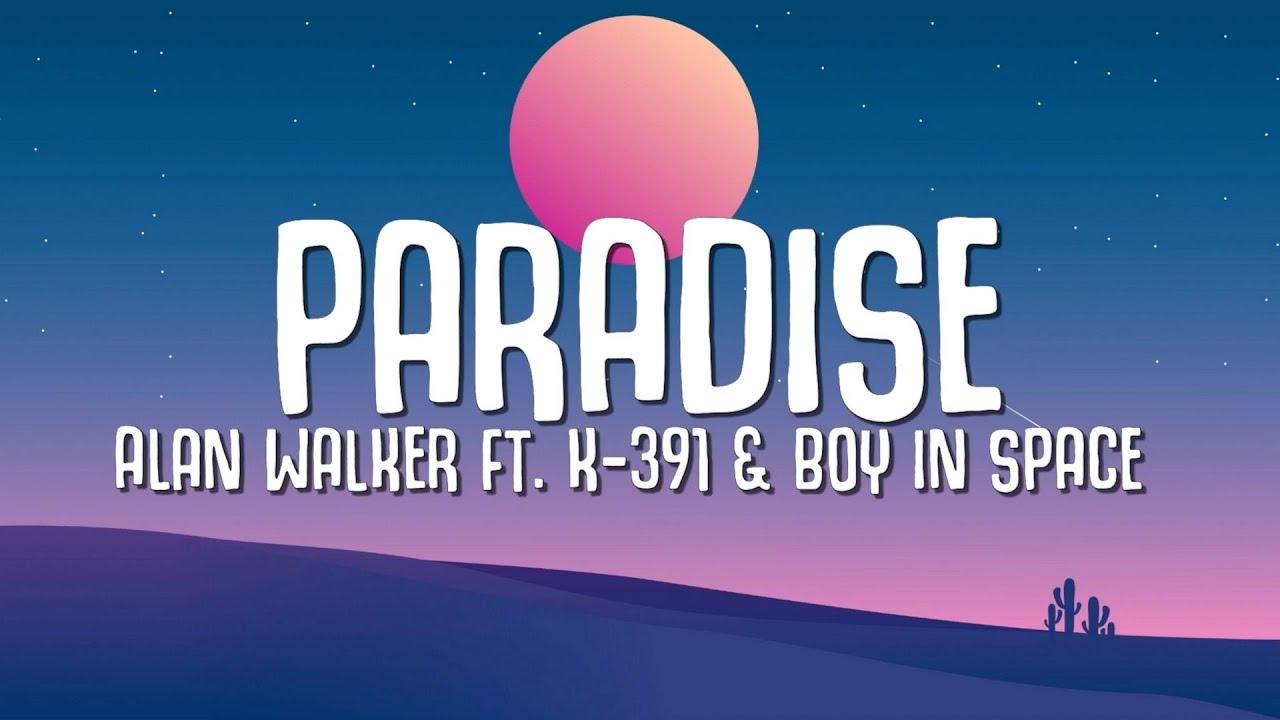 Alan Walker - Paradise (Lyrics) ft. K-391 \u0026 Boy In Space