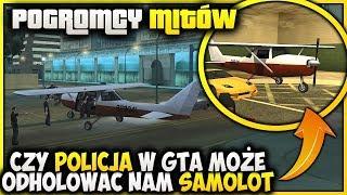 Czy policja odholuje nam samolot? :D - Pogromcy Mitów GTA San Andreas! #49