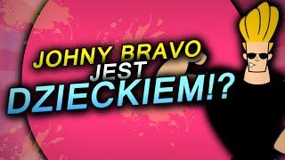 JOHNNY BRAVO JEST DZIECKIEM!?