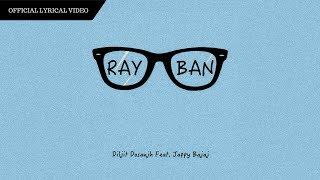 Ray Ban (Official Lyrical Video) - Diljit Dosanjh Feat. Jappy Bajaj