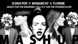Icona Pop x Monarchy x Florrie - Ready for The Weekend, Call 911 for The Phoenix Alive (MASHUP)