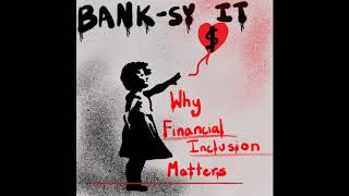 Bank-sy It: Why Financial Inclusion Matters