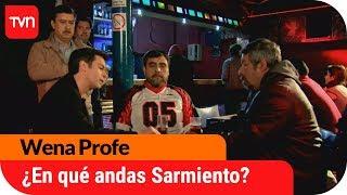 ¿En qué andas Sarmiento?   Wena Profe