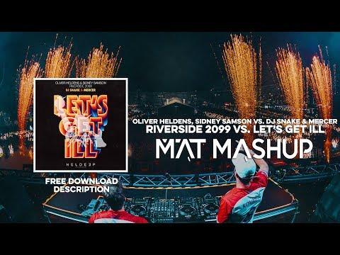 Oliver Heldens, Sidney Samson vs. DJ Snake & Mercer - Riverside 2099 vs. Let's Get Ill (MAT Mashup)