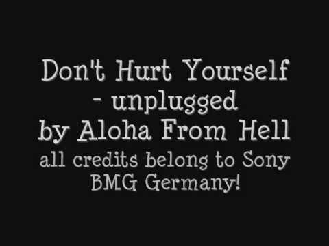 Aloha From Hell - Don't Hurt Yourself [Unplugged]