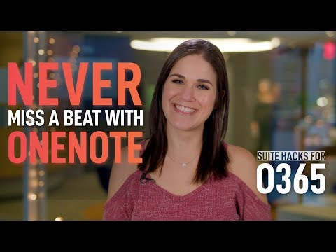 Suite Hacks for O365: Never Miss A Beat With OneNote