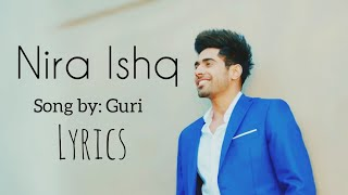 Nira ishq song by guri. full with lyrics.. this is copyright. i am not owner song. frnds plz watch lyrical video and like share now. ...