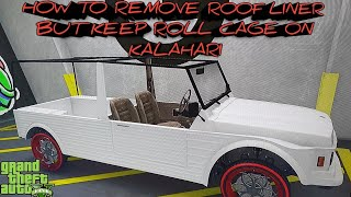 GTA5 How to take roof liner from Kalahari but keep roll cage