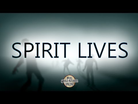 Spirit Lives | Ghost Stories, Paranormal, Supernatural, Hauntings, Horror