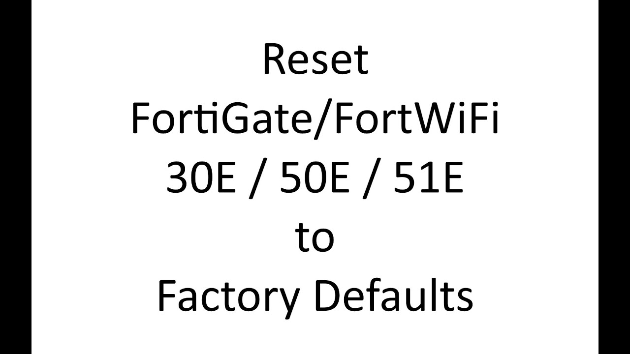 Reset Fortigate / FortiWiFi 30E / 50E / 51E to Factory Defaults