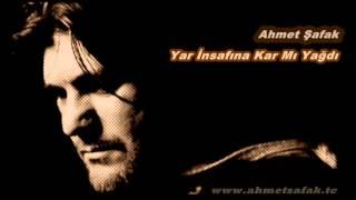 Ahmet Şafak  Yar İnsafına Kar Mı Yağdı 2012)