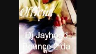 Dj Jayhood-Bounce 2 da beat(Official)