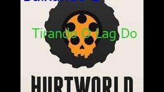 Como Baixar HurtWorld  E Tirar o Lag link Sempre Atualizado para novas versões!!