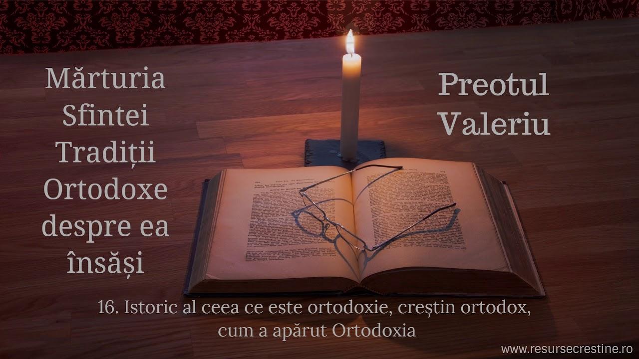 16 - Istoric al ceea ce este ortodoxie, creștin ortodox, cum a apărut Ortodoxia