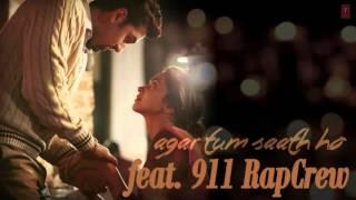 Agar Tum Saath Ho | Rap Remix by 911 Rap Crew | Tamasha | Ranbir Kapoor, Deepika Padukone | T-Series