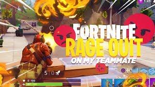 I RAGE QUIT ON MY TEAMMATE - Fortnite: Battle Royale