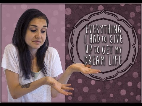 What I had To Give Up To Get My Dream Life