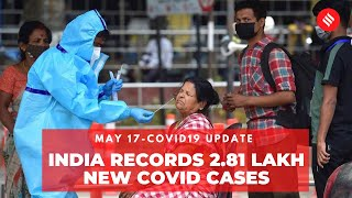 Covid19 Update May 17: India records 2.81 lakh new Coronavirus cases in the last 24 hrs