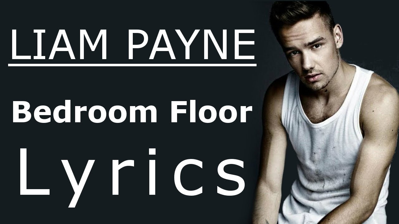 Liam Payne  Bedroom Floor [lyrics  Lyric Video] Youtube