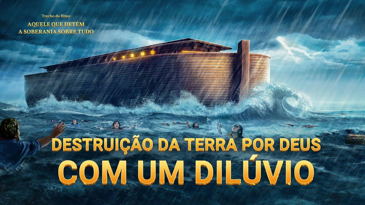 """Música gospel """"Aquele que detém a soberania sobre tudo"""" Clipe 5 - Destruição da terra por Deus com um dilúvio"""
