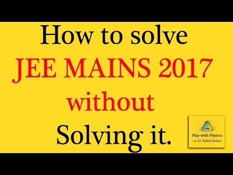 How to solve JEE MAINS 2017 paper without solving it.