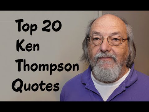 Top 20 Ken Thompson Quotes - The American pioneer of computer science