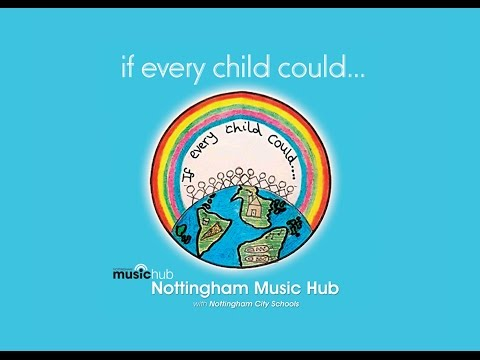 If Every Child Could... - Nottingham Music Hub