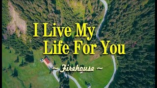 I Live My Life For You - Firehouse (KARAOKE VERSION)