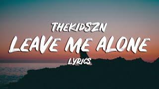 Thekidszn - Leave Me Alone (Lyrics)