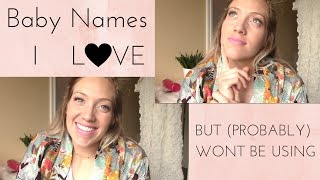 Baby Names I LOVE but (Probably) Won