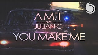 A.M.T Ft. Julian C - You Make Me (Official Music Video)