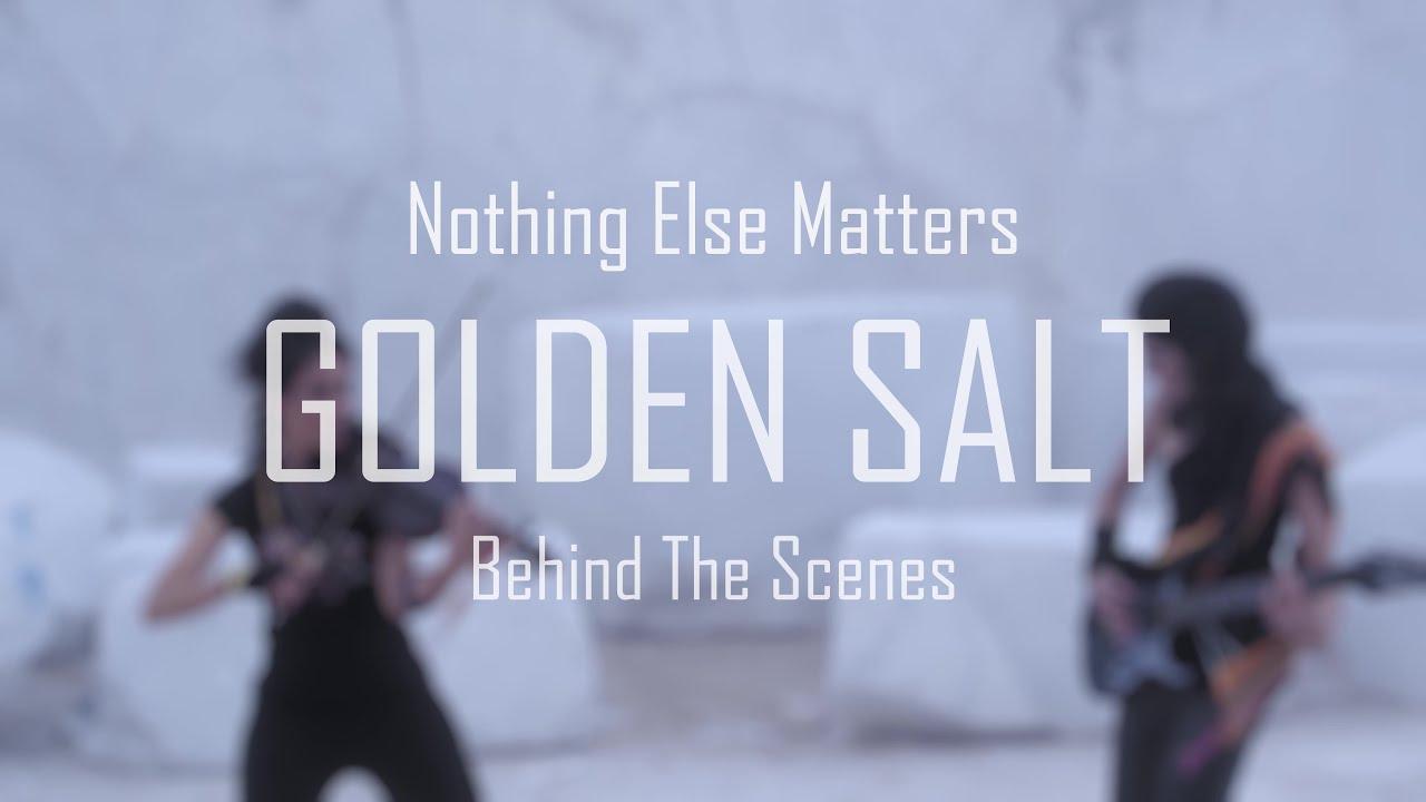 Behind The Scenes - Nothing Else Matters - Golden Salt