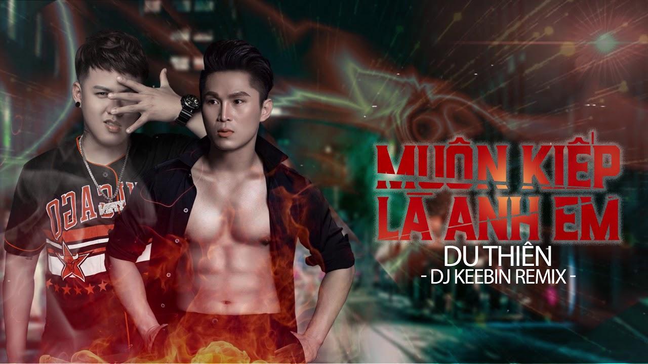 Muôn Kiếp Là Anh Em (Dj Keebin Remix) - Du Thiên | Bản Mix Cực Căng