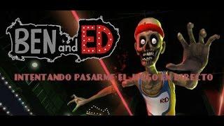 BEN AND ED | INTENTANDO PASARME EL JUEGO EN DIRECTO