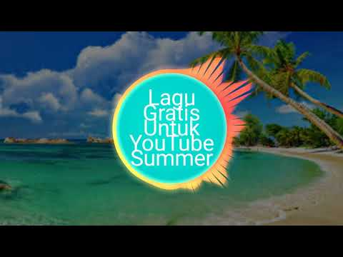 Lagu Gratis Untuk YouTube - Summer #Free Music