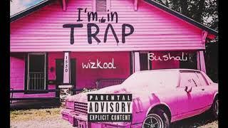 Wiz kool Beat Killer ft Bushali I'm in Trap{Prod by Jeanvaljean_GMC REC}