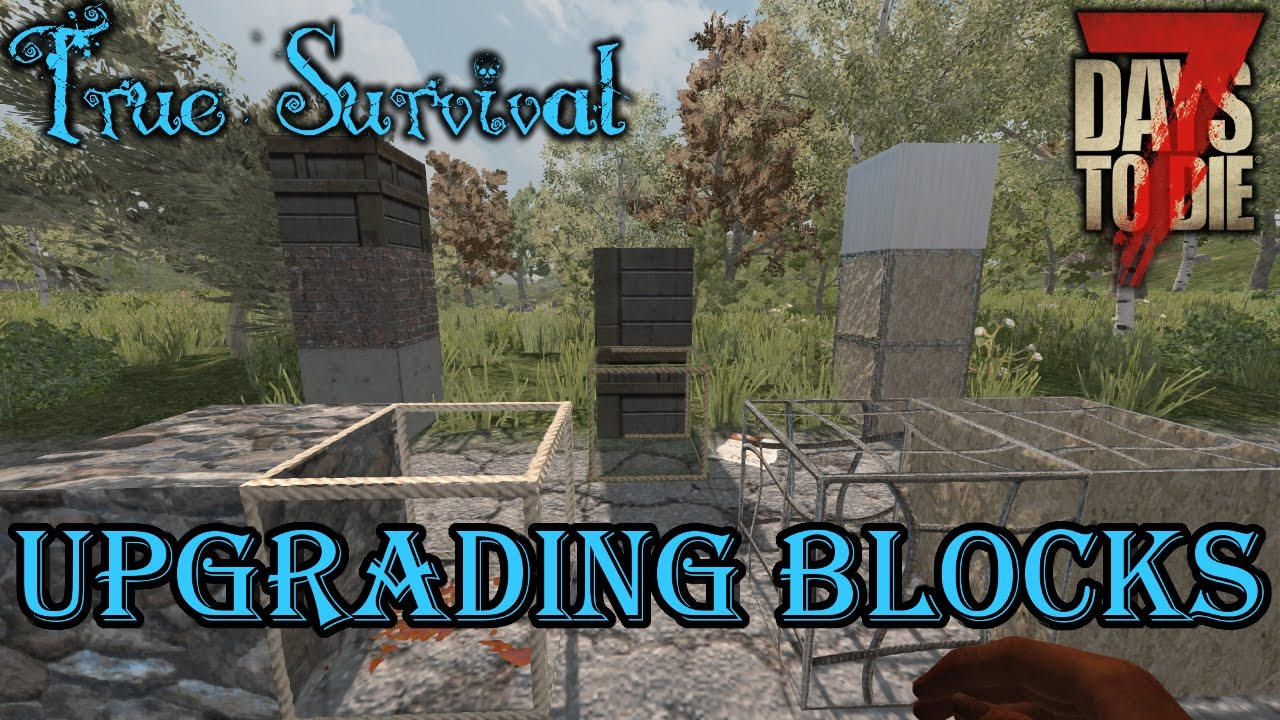 How To Upgrading Blocks 7 Days To Die Modded True Survival