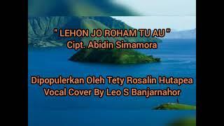 Download Lehon Jo Roham Tu Au ( Tety Rosalin Hutapea)  II  Cipt. Abidin Simamora cover Leo Banjarnahor