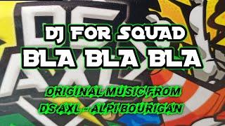 Download dj squad bla bla bla - ds axl and alpi bourigan (official audio - video)