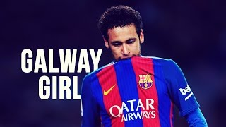 Neymar Jr - Galway Girl  Skills  Goals  20162017 HD