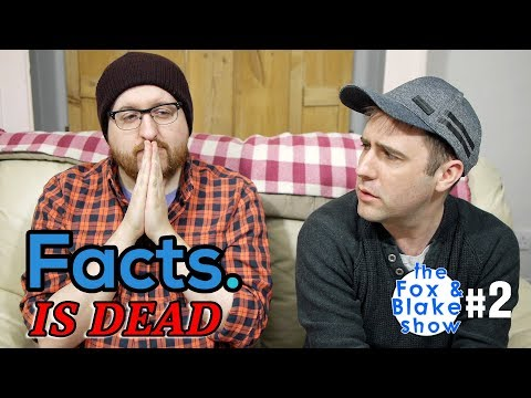 The Fox and Blake Show #2 - Facts Is Dead