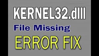 How to Fix KERNEL32.dll File Missing Error