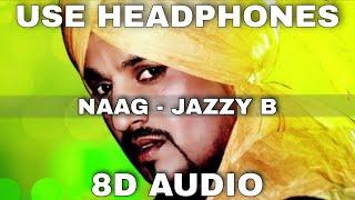Naag (8D Audio) || Jazzy B || Sukhshinder Shinda || Punjabi Hits || 8D Punjabi Song