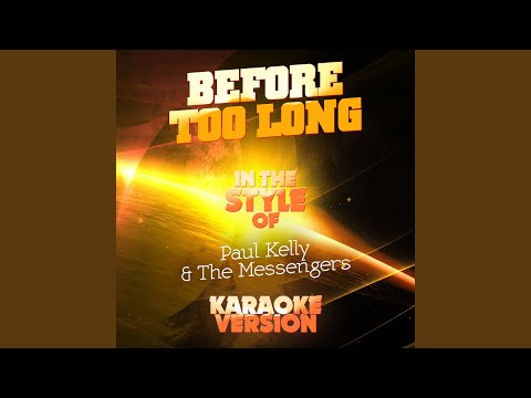 Before Too Long (In the Style of Paul Kelly & The Messengers) (Karaoke Version)