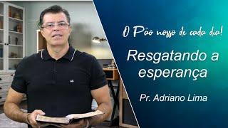 Resgatando a esperança - Pr. Adriano Lima - 02-08-2021