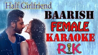 Baarish Female KARAOKE | Half Girlfriend