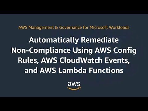 Remediate Non-Compliance Using AWS Config Rules, AWS CloudWatch Events, & AWS Lambda Functions